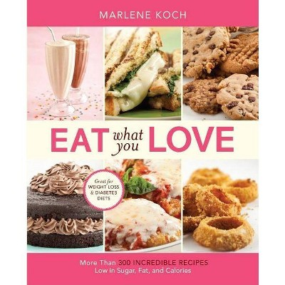 Eat What You Love - by Marlene Koch (Hardcover)