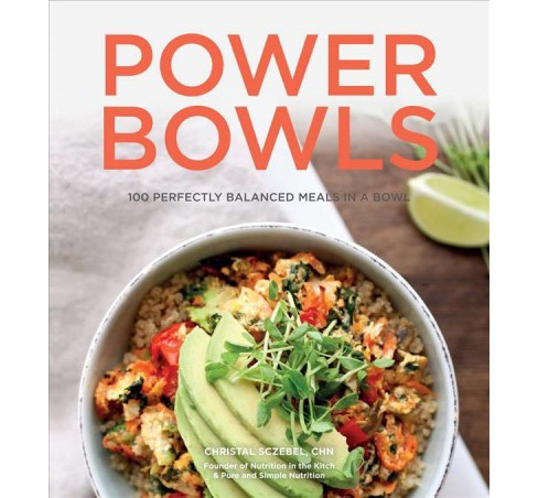 Power Bowls : 100 Perfectly Balanced Meals in a Bowl (Hardcover) (Christal Sczebel) - image 1 of 1
