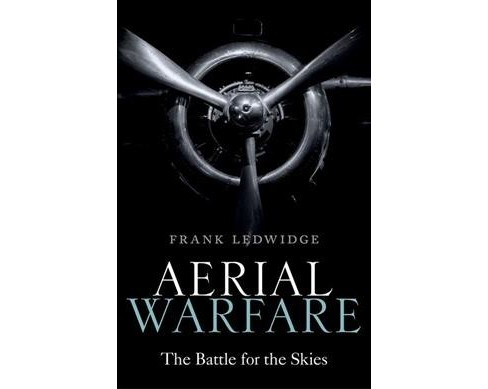 Aerial Warfare : The Battle for the Skies -  by Frank Ledwidge (Hardcover) - image 1 of 1