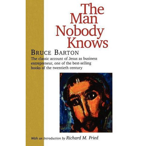 The Man Nobody Knows - by  Bruce Barton (Paperback) - image 1 of 1