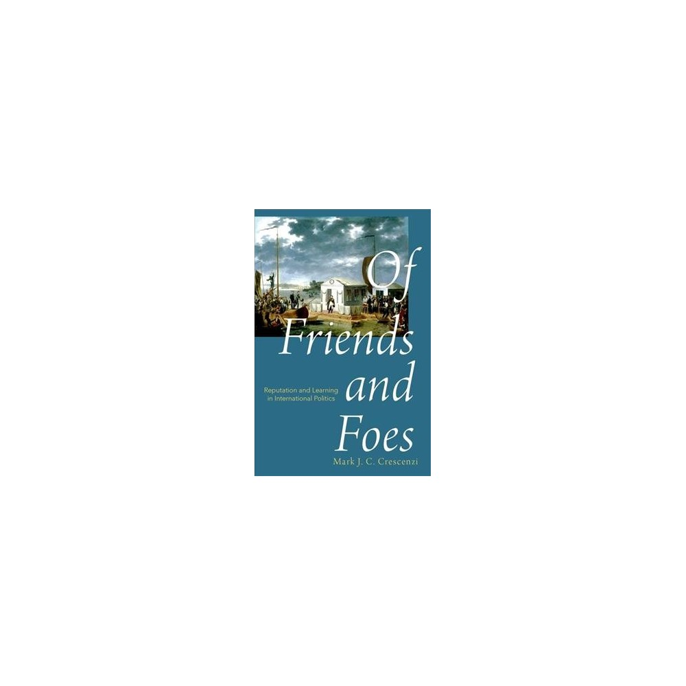 Of Friends and Foes : Reputation and Learning in International Politics - (Paperback)