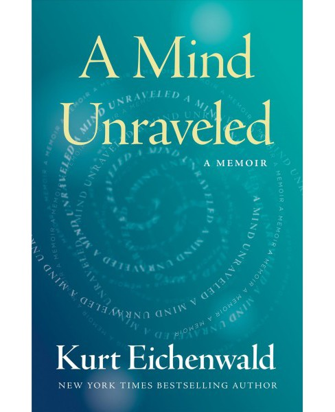Mind Unraveled -  by Kurt Eichenwald (Hardcover) - image 1 of 1