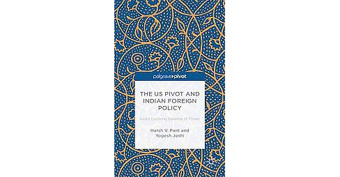 Us Pivot and Indian Foreign Policy : Asia's Evolving Balance of Power (Hardcover) (H. Pant) - image 1 of 1