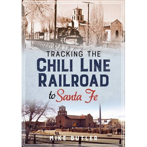 Tracking the Chili Line Railroad to Santa Fe - by  Mike Butler (Paperback) - image 1 of 1