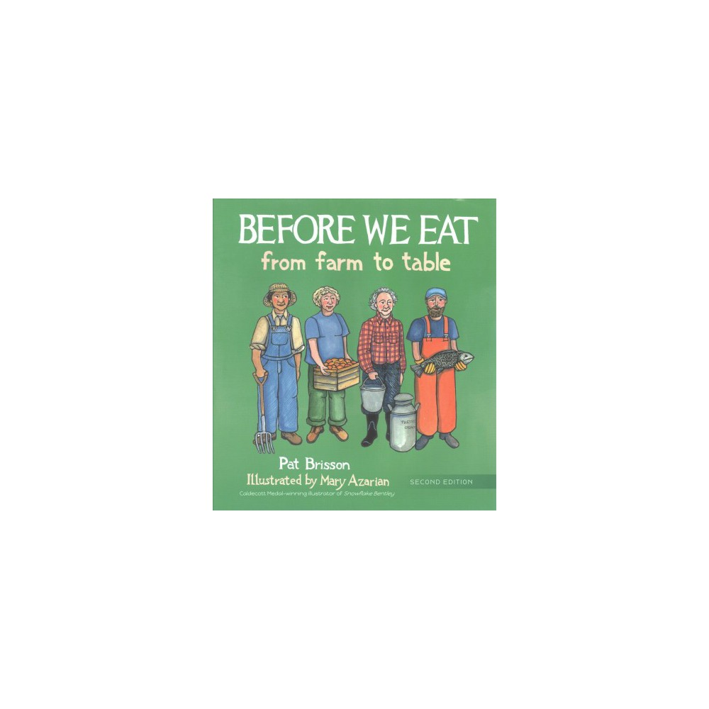 Before We Eat : From Farm to Table - 2 by Pat Brisson (Hardcover)