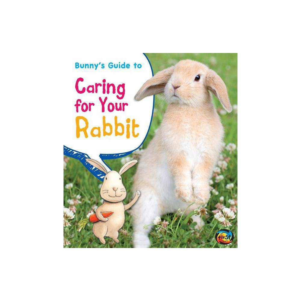 Bunny S Guide To Caring For Your Rabbit Heinemann First Library Pets Guides By Anita Ganeri Rick Peterson Paperback