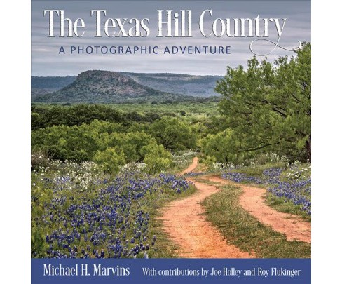 Texas Hill Country : A Photographic Adventure -  by Michael H. Marvins (Hardcover) - image 1 of 1