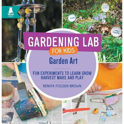 Garden Art - (Gardening Lab for Kids) by  Renata Fossen Brown (Hardcover) - image 1 of 1