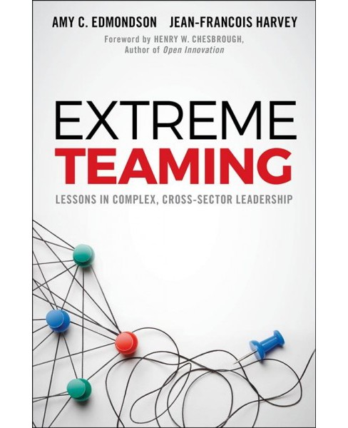 Extreme Teaming : Lessons in Complex, Cross-Sector Leadership -  (Hardcover) - image 1 of 1