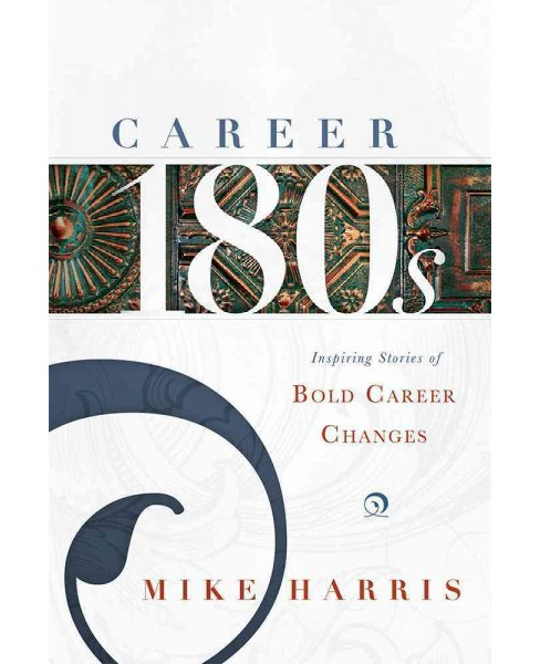 Career 180s : Inspiring Stories of Bold Career Changes (Paperback) (Mike Harris) - image 1 of 1