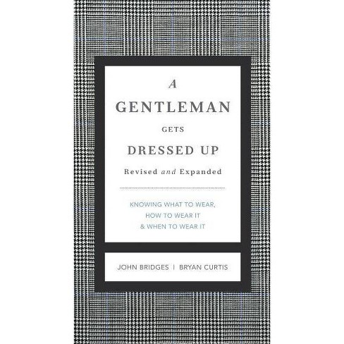 A Gentleman Gets Dressed Up Revised and Expanded - (Gentlemanners) by  John Bridges & Bryan Curtis - image 1 of 1