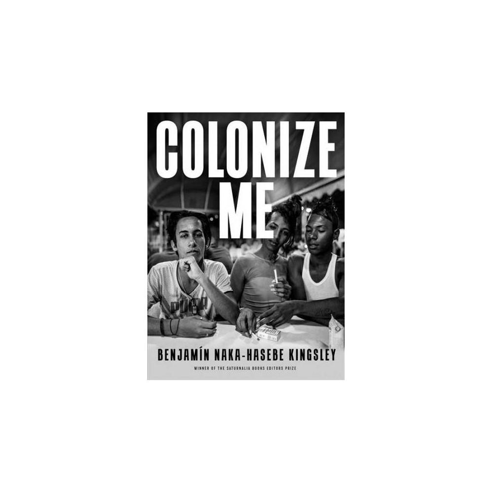 Colonize Me - by Benjamin Naka-Hasebe Kingsley (Paperback)