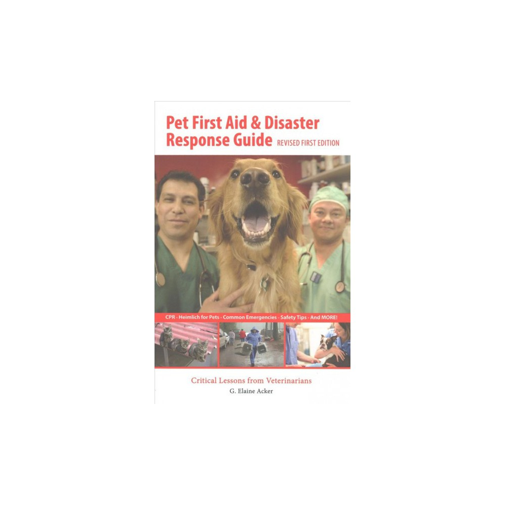 Pet First Aid & Disaster Response Guide : Critical Lessons from Veterinarians (Revised) (Paperback) (G.
