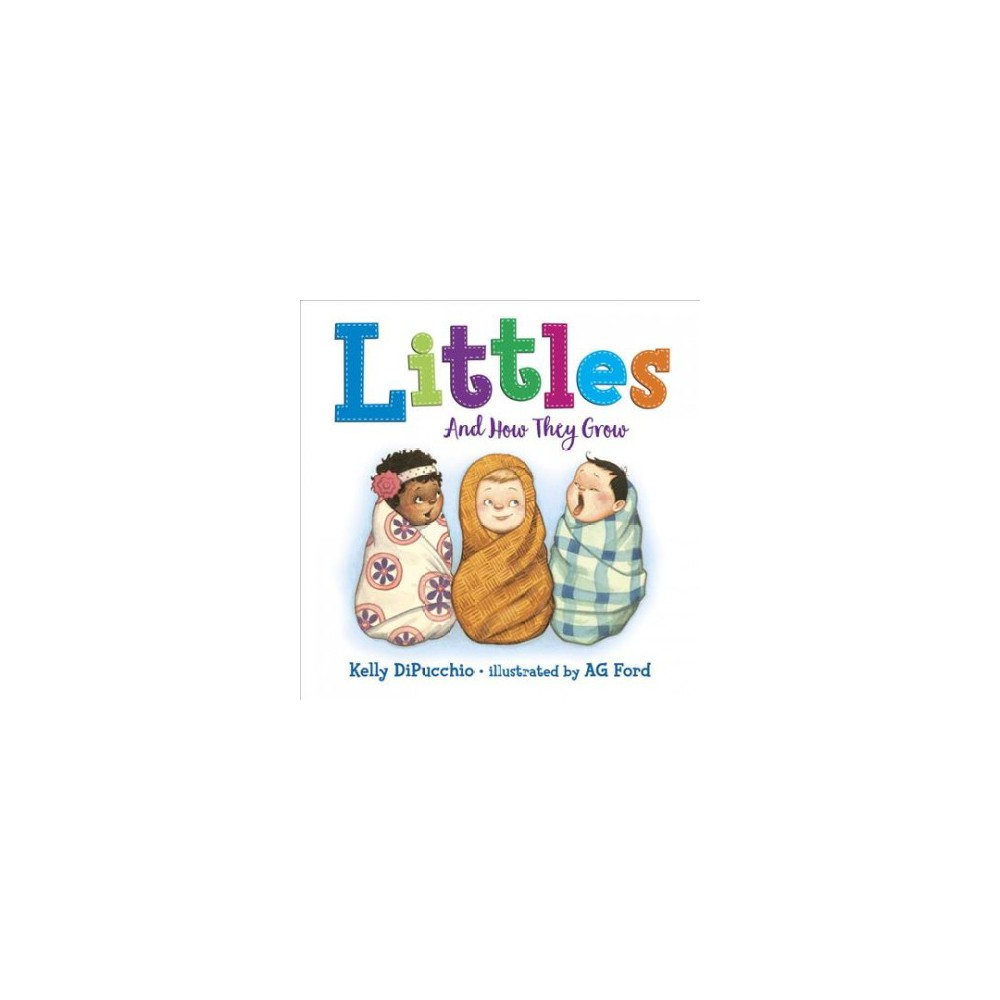 Littles : And How They Grow - by Kelly Dipucchio (Hardcover)