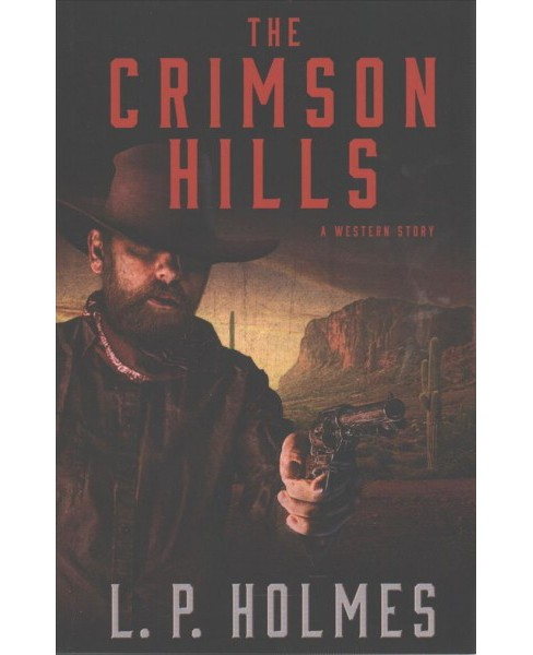 Crimson Hills : A Western Story (Paperback) (L. P. Holmes) - image 1 of 1