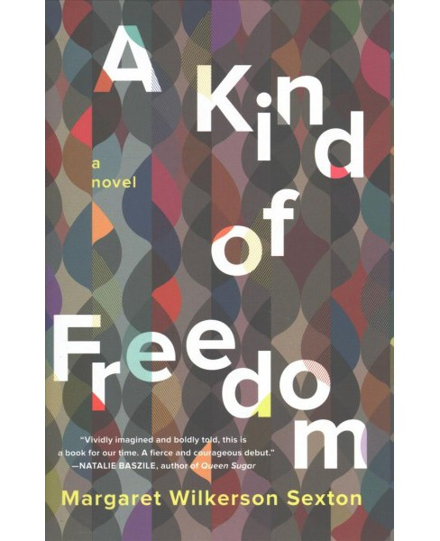 Kind of Freedom -  by Margaret Wilkerson Sexton (Hardcover) - image 1 of 1