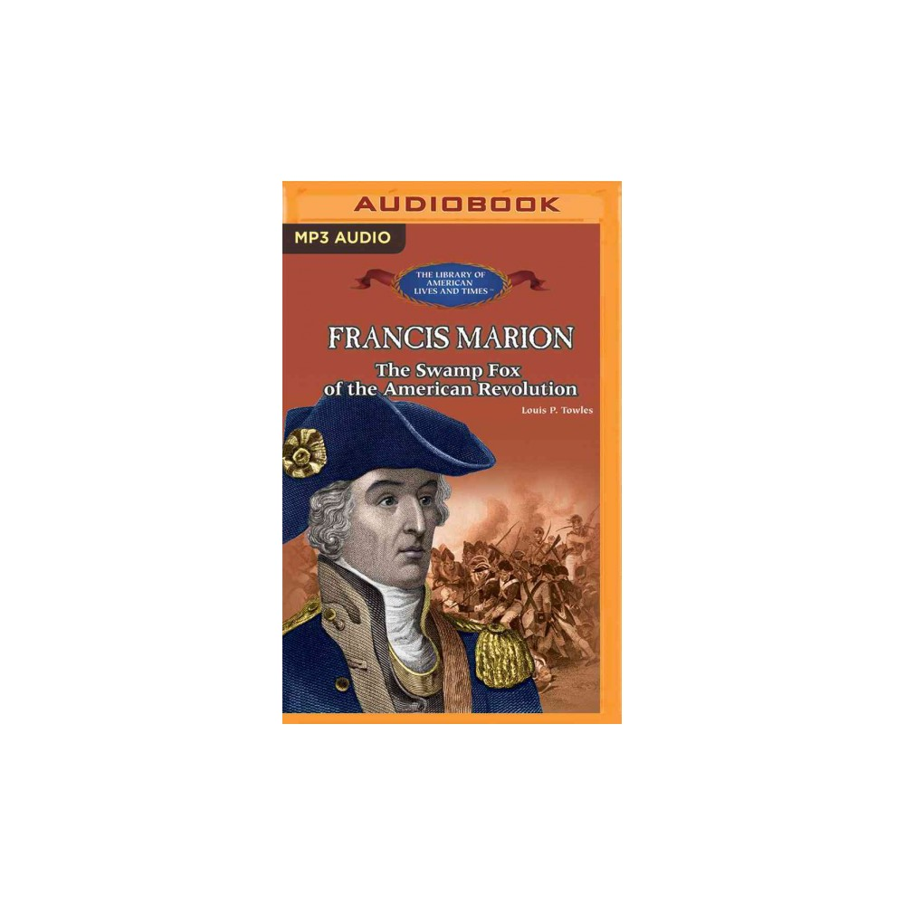 Francis Marion : The Swamp Fox of the American Revolution (MP3-CD) (Louis P. Towles)