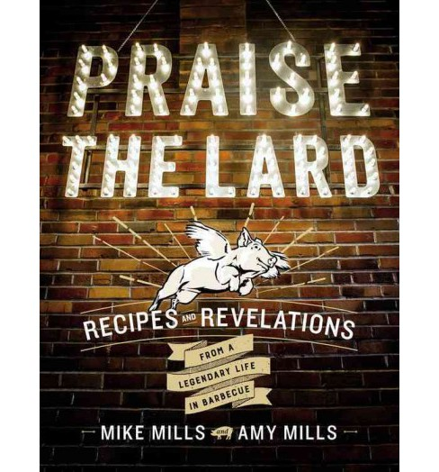 Praise the Lard : Recipes and Revelations from a Legendary Life in Barbecue -  (Hardcover) - image 1 of 1
