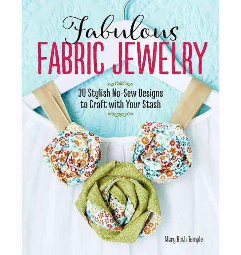Fabulous Fabric Jewelry : 30 Stylish No-sew Designs to Craft With Your Stash -  (Paperback) - image 1 of 1