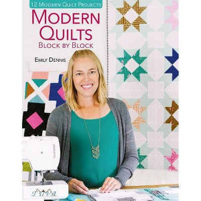 Modern Quilts Block by Block - by  Emily Dennis (Paperback)
