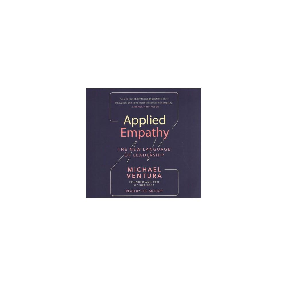 Applied Empathy : The New Language of Leadership - Unabridged by Michael Ventura (CD/Spoken Word)