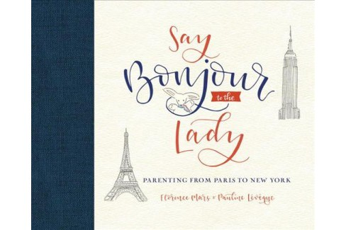 Say Bonjour to the Lady : Parenting from Paris to New York (Hardcover) (Florence Mars & Pauline - image 1 of 1
