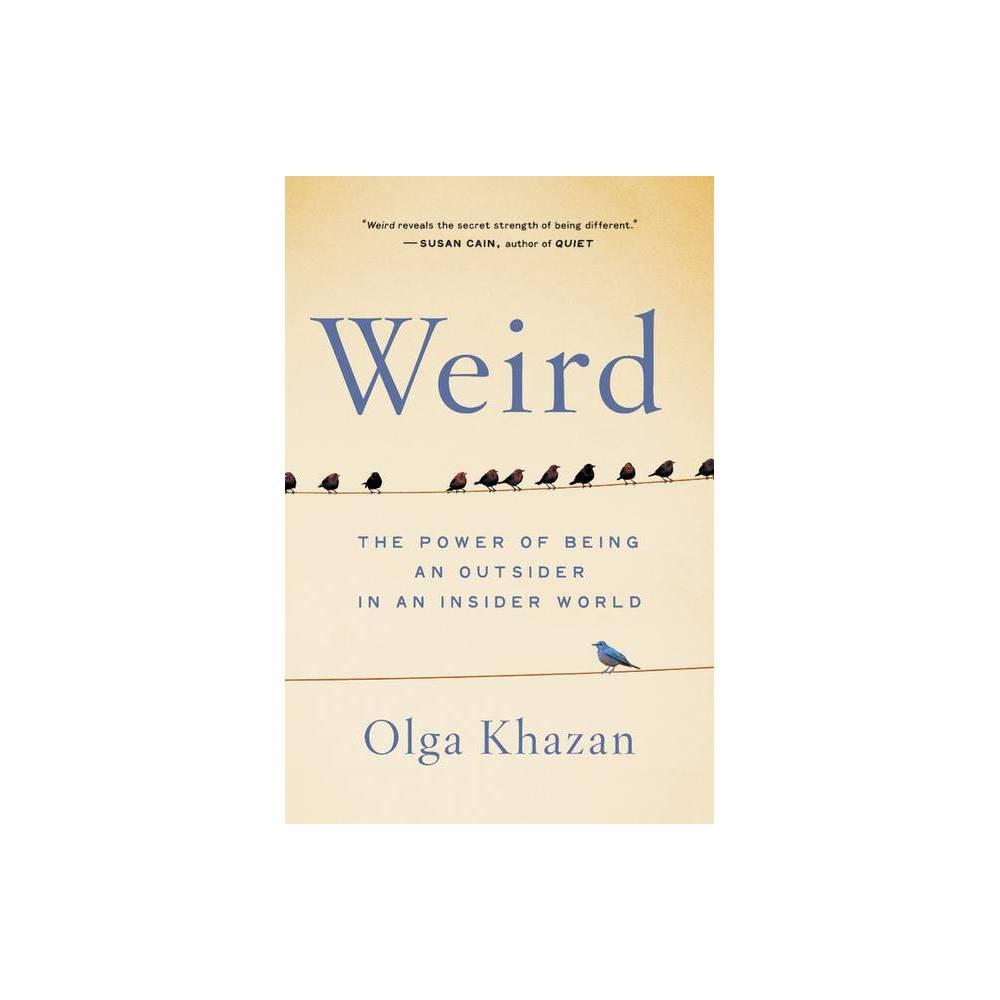 Weird By Olga Khazan Hardcover