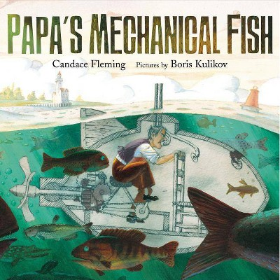 Papa's Mechanical Fish - by  Candace Fleming (Hardcover)