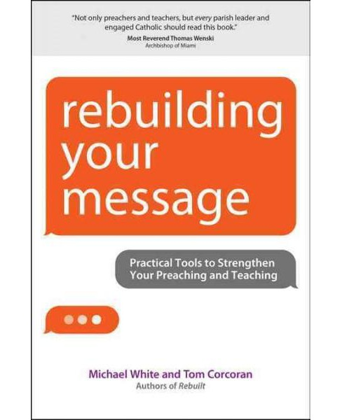 Rebuilding your message : Practical Tools to Strengthen Your Preaching and Teaching (Paperback) (Michael - image 1 of 1