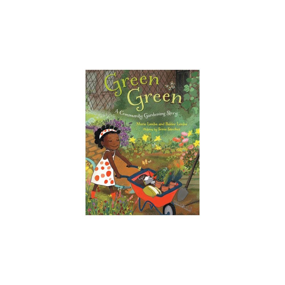 Green Green : A Community Gardening Story - by Marie Lamba & Baldev Lamba (School And Library)