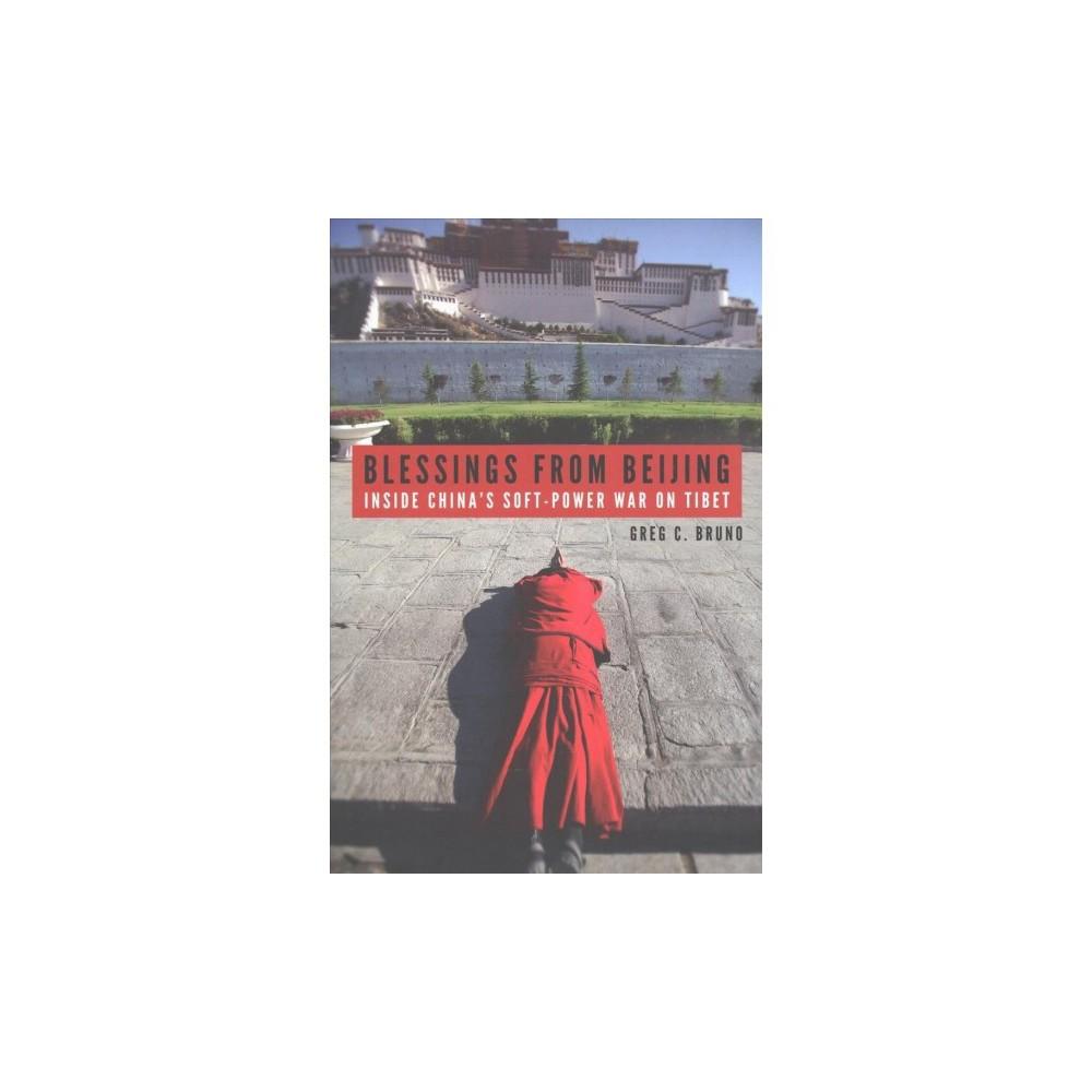 Blessings from Beijing : Inside China's Soft-Power War on Tibet - by Greg C. Bruno (Hardcover)