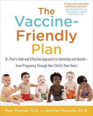 Vaccine-Friendly Plan : Dr. Paul's Safe and Effective Approach to Immunity and Health-From Pregnancy