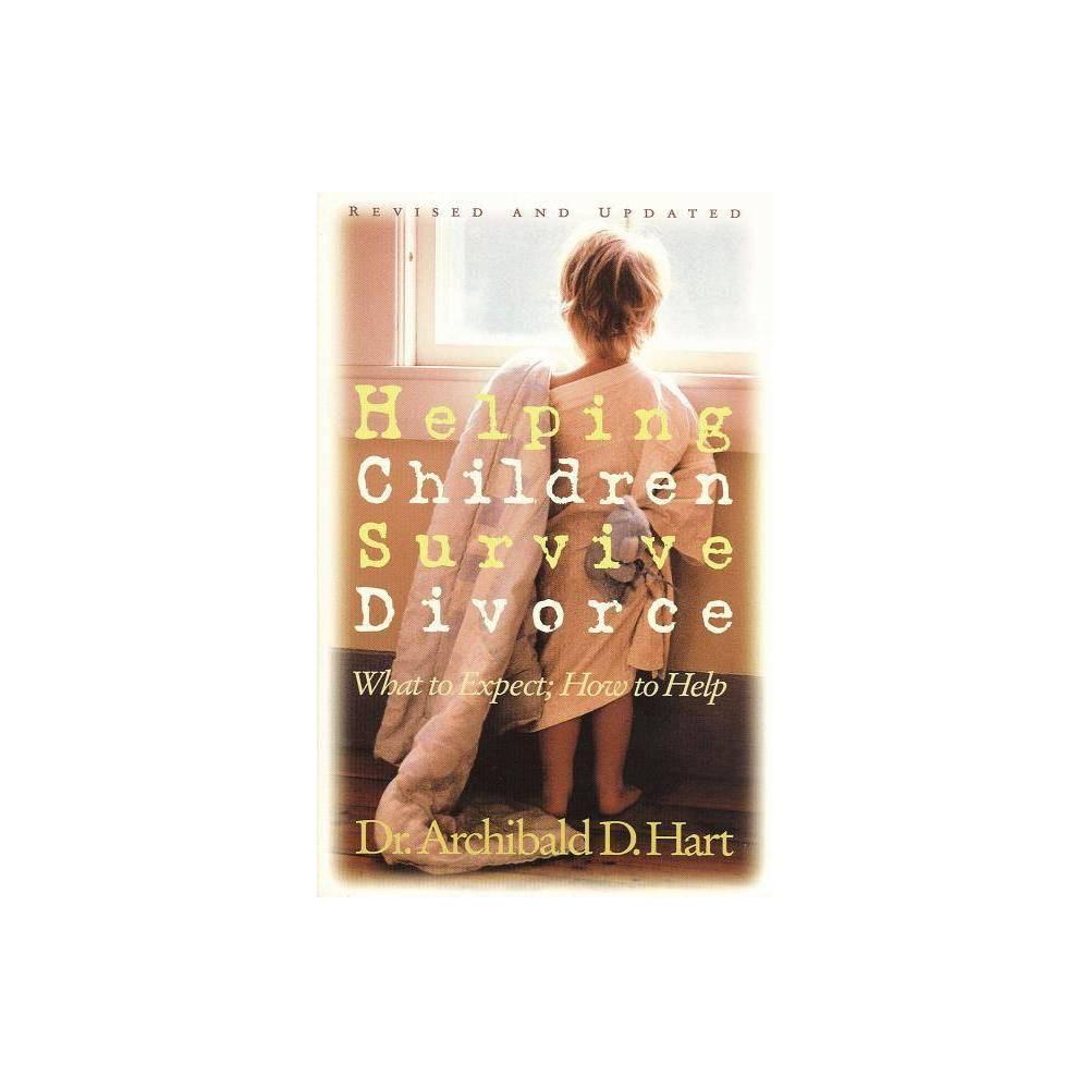 Helping Children Survive Divorce By Archibald Hart Paperback