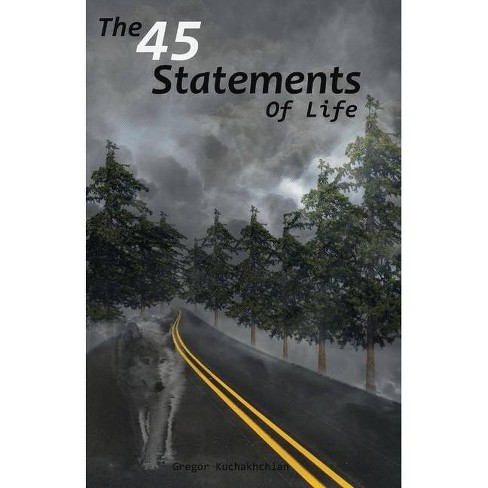 The 45 Statements of Life - by  Gregor Kuchakhchian (Paperback) - image 1 of 1