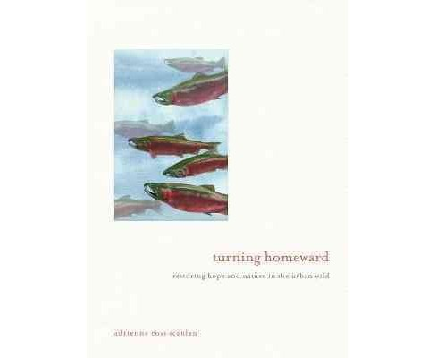 Turning Homeward : Restoring Hope and Nature in the Urban Wild (Hardcover) (Adrienne Ross Scanlan) - image 1 of 1