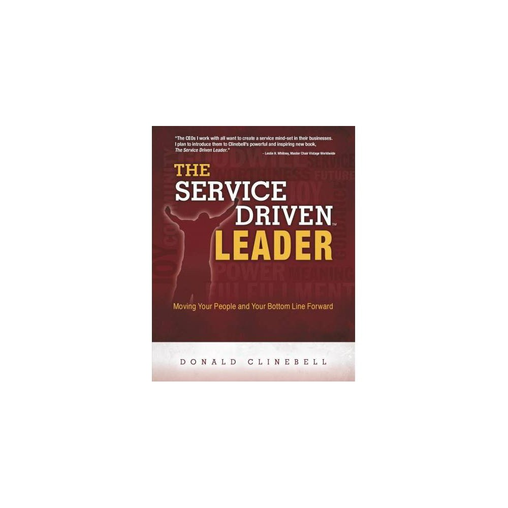 Service Driven Leader : Moving Your People and Your Bottom Line Forward - (Paperback)