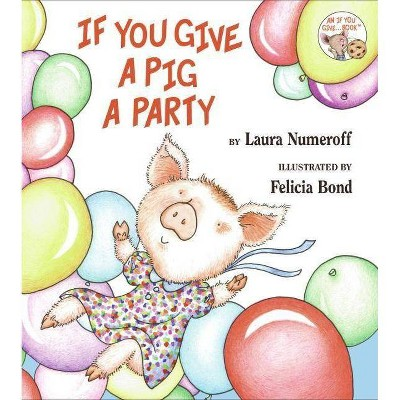 If You Give a Pig a Party - by Laura Joffe Numeroff (Hardcover)