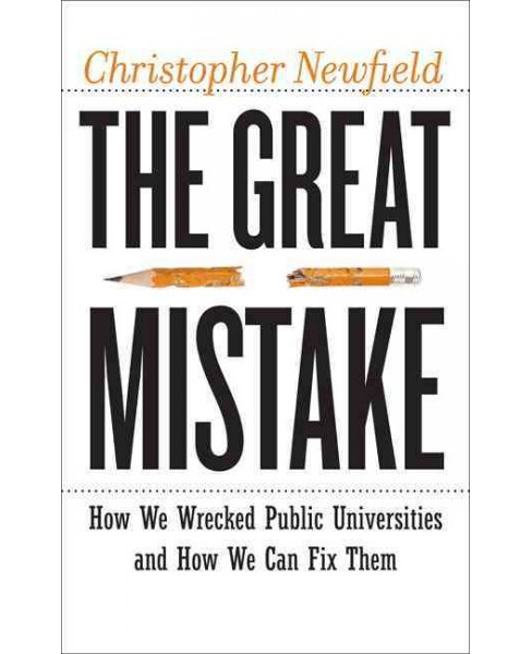 Great Mistake : How We Wrecked Public Universities and How We Can Fix Them (Hardcover) (Christopher - image 1 of 1