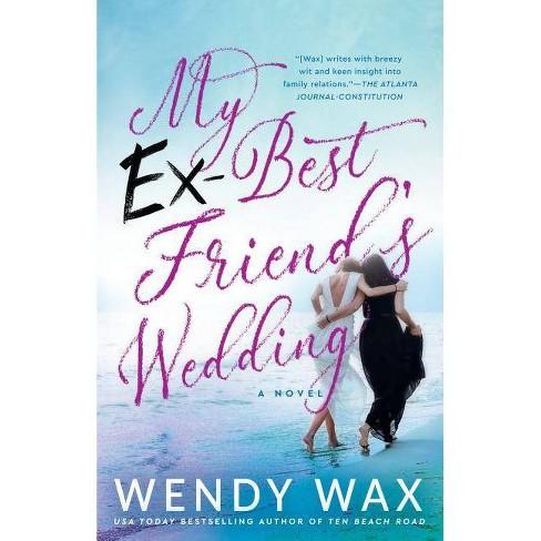 My Ex-best Friend's Wedding -  by Wendy Wax (Paperback) - image 1 of 1