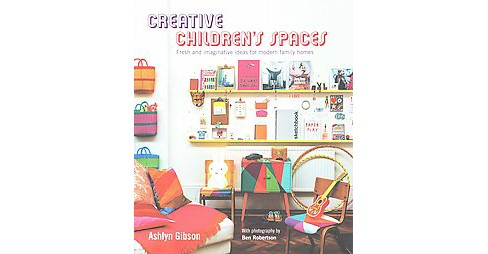 Creative Children's Spaces : Fresh and Imaginative Ideas for Modern Family Homes (Hardcover) (Ashlyn - image 1 of 1