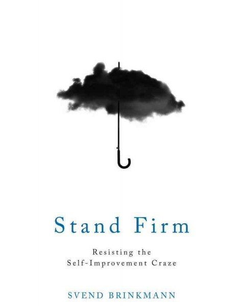 Stand Firm : Resisting the Self-Improvement Craze (Paperback) (Svend Brinkmann) - image 1 of 1