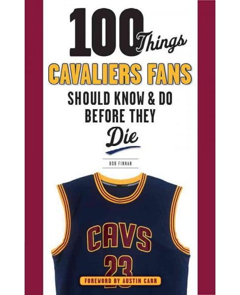 100 Things Cavaliers Fans Should Know & Do Before They Die (Paperback) (Bob Finnan) - image 1 of 1