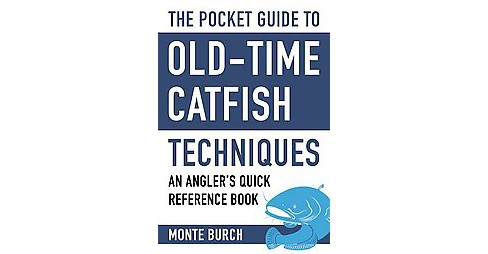 Pocket Guide to Old-Time Catfish Techniques : An Angler's Quick Reference Book (Paperback) (Monte Burch) - image 1 of 1