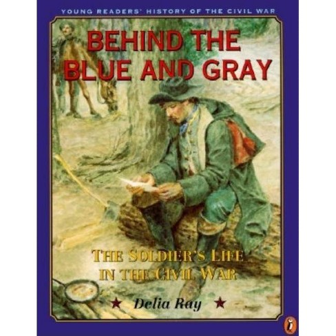Behind the Blue and Gray - (Young Readers' History of the Civil War) by  Delia Ray (Paperback) - image 1 of 1