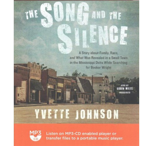 Song and the Silence : A Story About Family, Race, and What Was Revealed in a Small Town in the - image 1 of 1