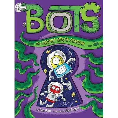 The Secret Space Station, 6 - (Bots) by  Russ Bolts (Paperback)