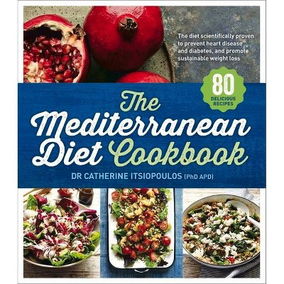 The Mediterranean Diet Cookbook - by  Catherine Itsiopoulos (Paperback)