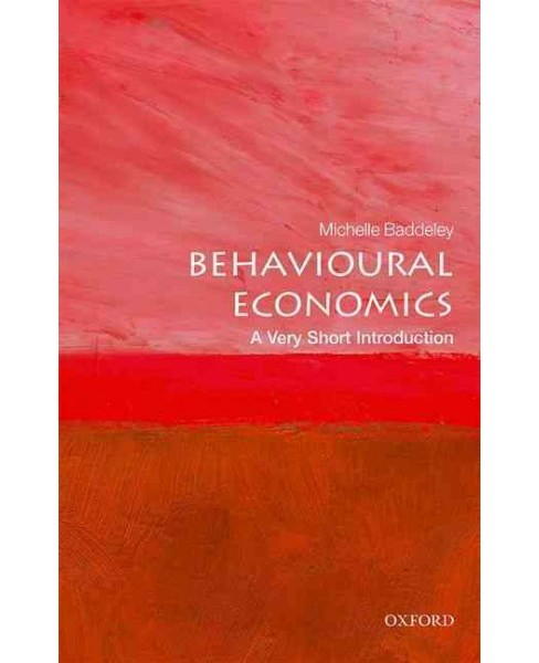 Behavioural Economics : A Very Short Introduction -  by Michelle Baddeley (Paperback) - image 1 of 1