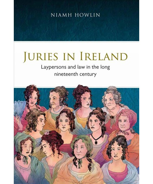 Juries in Ireland : Laypersons and Law in the Long Nineteenth Century (Hardcover) (Niamh Howlin) - image 1 of 1