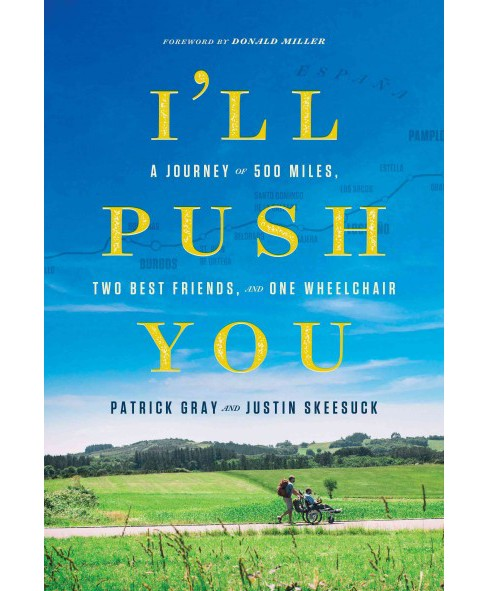 I'll Push You : A Journey of 500 Miles, Two Best Friends, and One Wheelchair (Hardcover) (Patrick Gray & - image 1 of 1